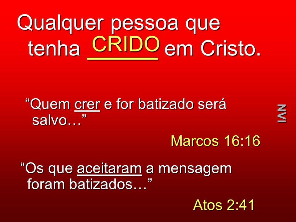 Qualquer pessoa que tenha ______ em Cristo.