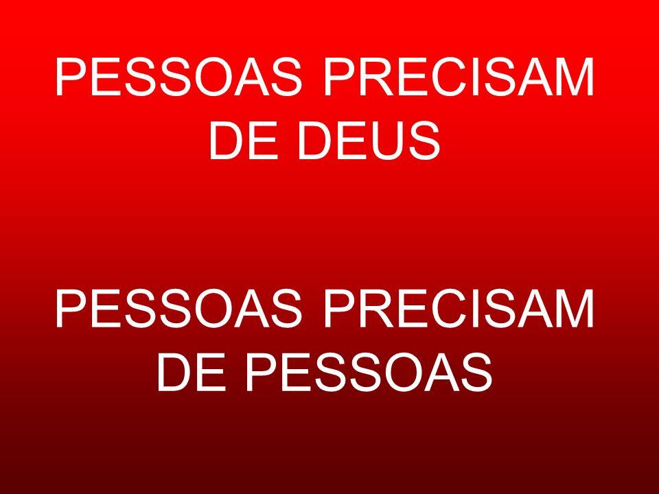 PESSOAS PRECISAM DE DEUS PESSOAS PRECISAM DE PESSOAS