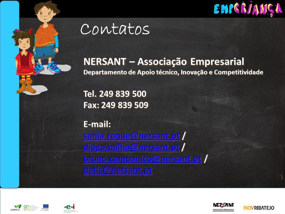 Apoio Contatos NERSANT – Associação Empresarial Departamento de Apoio técnico, Inovação e Competitividade Tel. 249 839 500 Fax: 249 839 509 E-mail: so