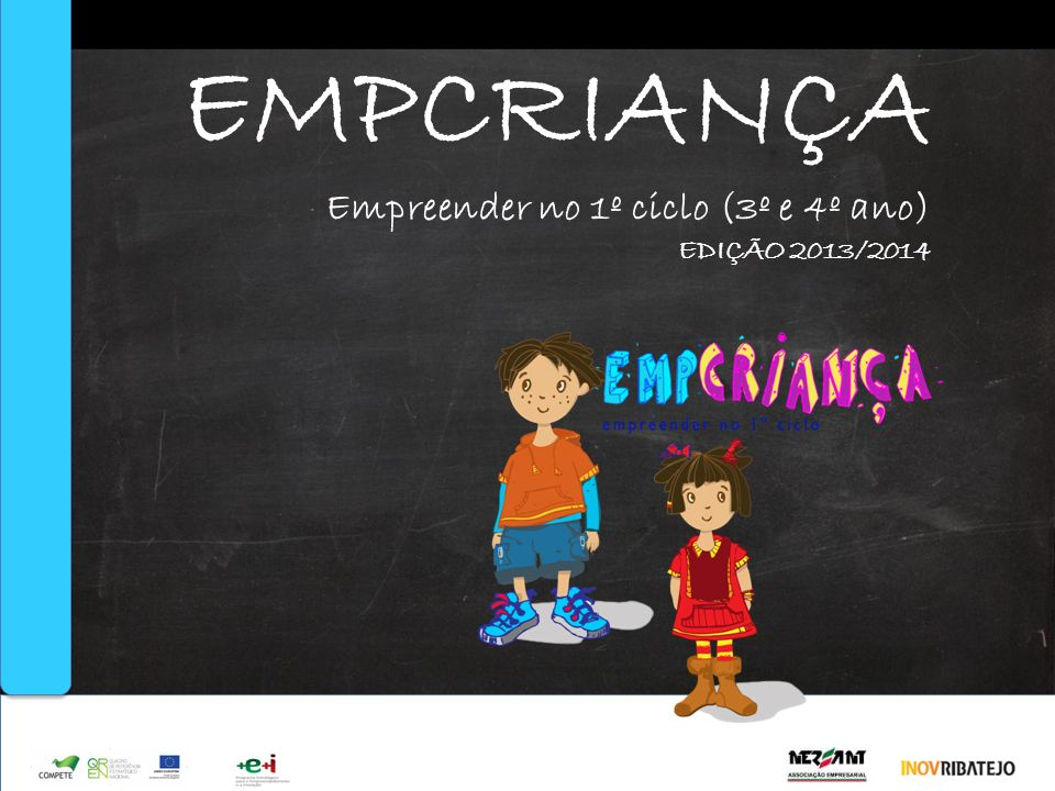Apoio EMPCRIANÇA Empreender no 1º ciclo (3º e 4º ano) EDIÇÃO 2013/2014