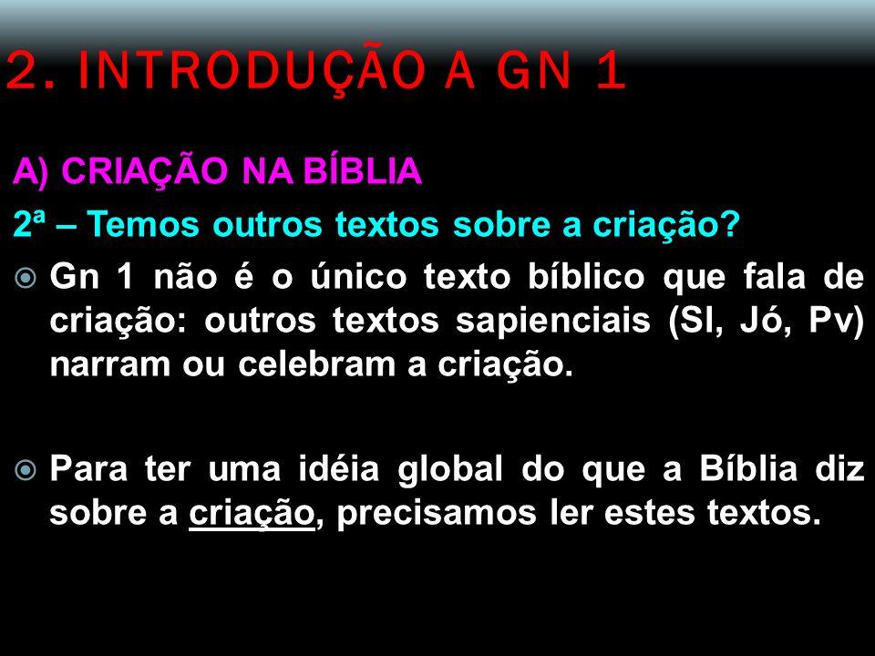 2. INTRODUÇÃO A GN 1 A) CRIAÇÃO NA BÍBLIA 2ª – Temos outros textos sobre a criação? Gn 1 não é o único texto bíblico que fala de criação: outros texto