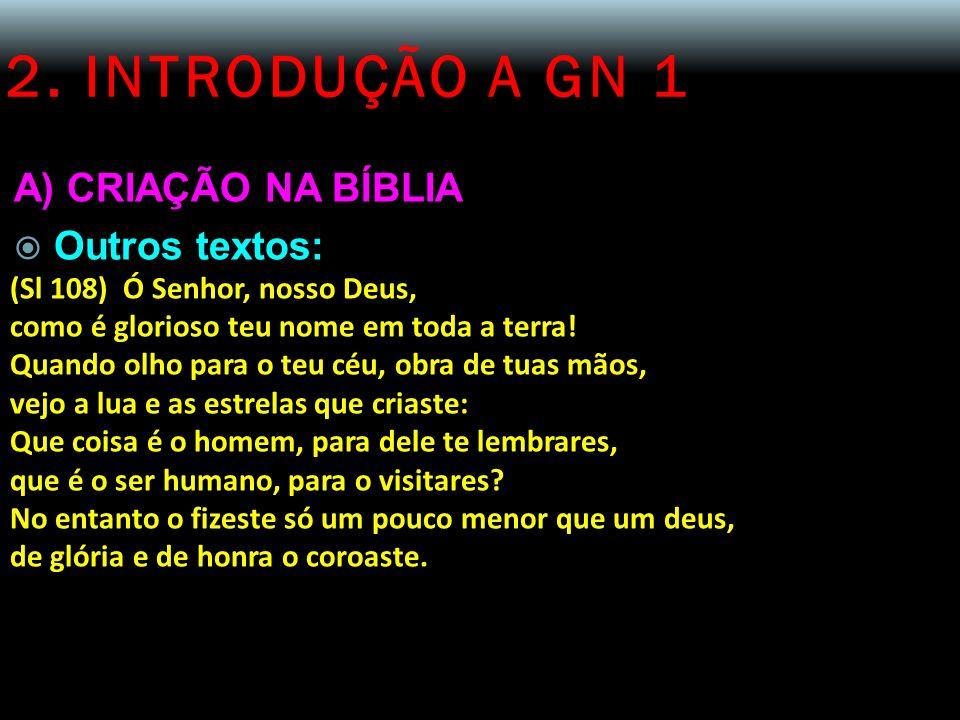 2. INTRODUÇÃO A GN 1 A) CRIAÇÃO NA BÍBLIA Outros textos: (Sl 108) Ó Senhor, nosso Deus, como é glorioso teu nome em toda a terra! Quando olho para o t