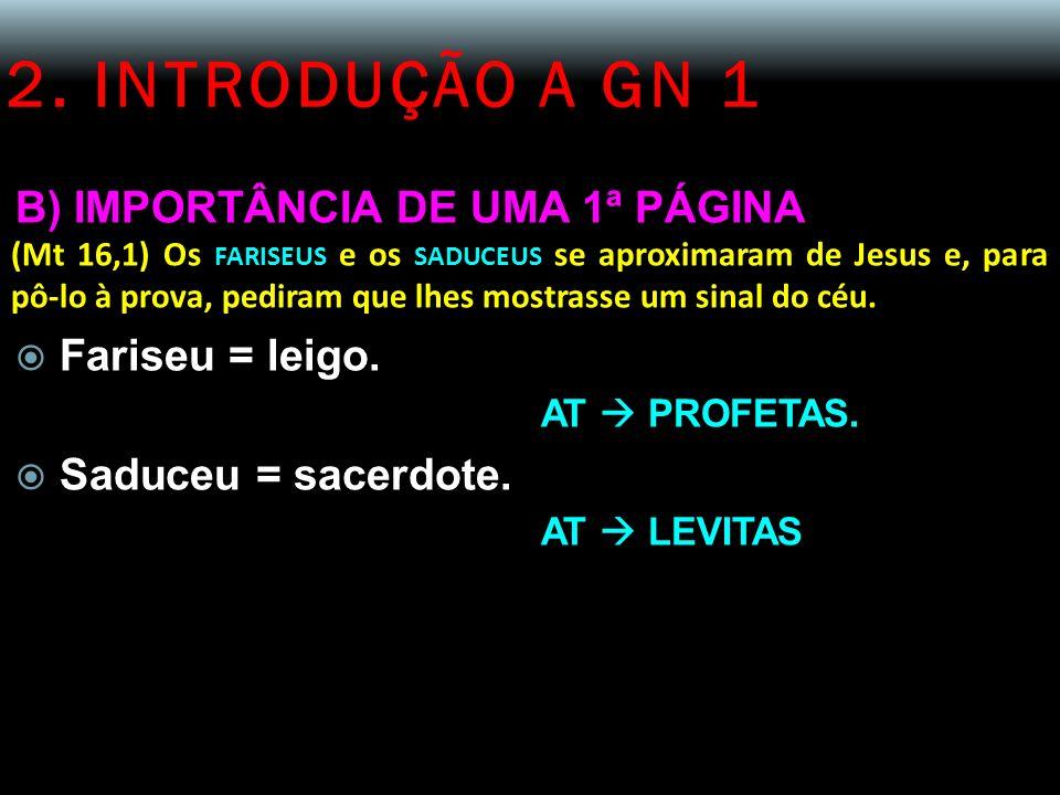 2. INTRODUÇÃO A GN 1 B) IMPORTÂNCIA DE UMA 1ª PÁGINA (Mt 16,1) Os FARISEUS e os SADUCEUS se aproximaram de Jesus e, para pô-lo à prova, pediram que lh