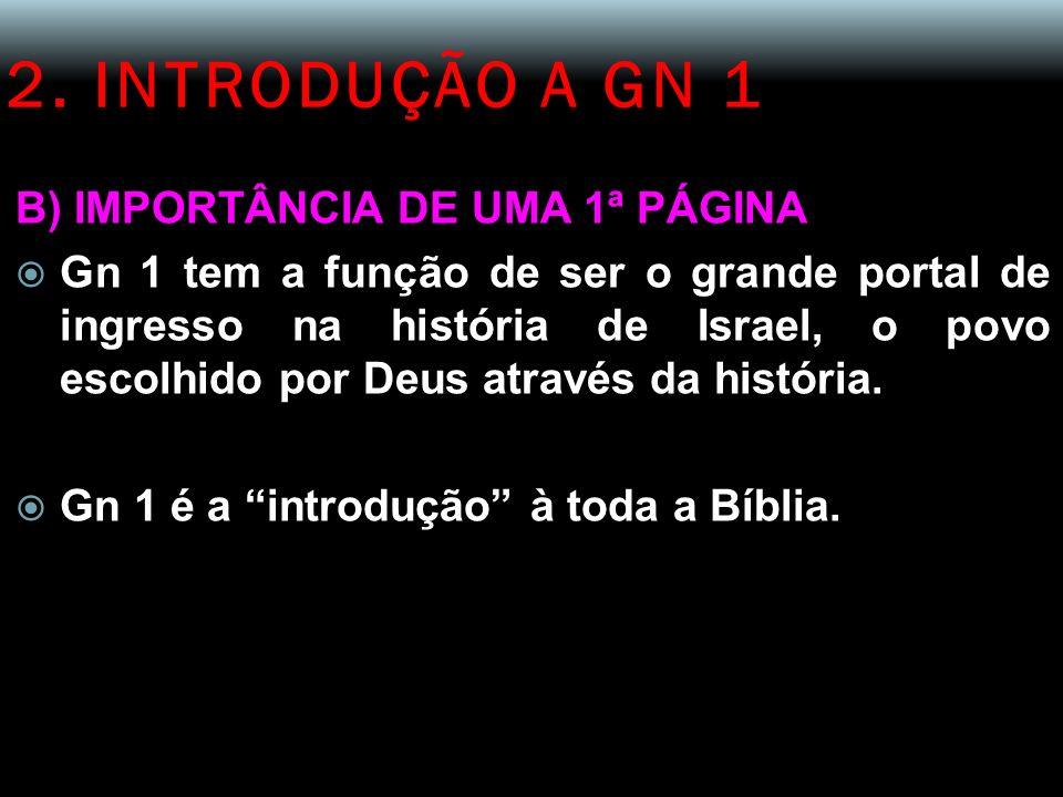 2. INTRODUÇÃO A GN 1 B) IMPORTÂNCIA DE UMA 1ª PÁGINA Gn 1 tem a função de ser o grande portal de ingresso na história de Israel, o povo escolhido por