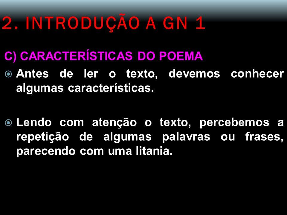 2. INTRODUÇÃO A GN 1 C) CARACTERÍSTICAS DO POEMA Antes de ler o texto, devemos conhecer algumas características. Lendo com atenção o texto, percebemos