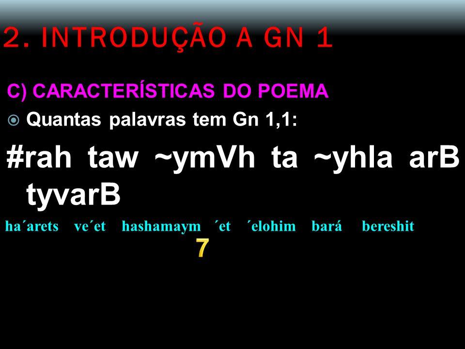 2. INTRODUÇÃO A GN 1 C) CARACTERÍSTICAS DO POEMA Quantas palavras tem Gn 1,1: #rah taw ~ymVh ta ~yhla arB tyvarB ha´arets ve´et hashamaym ´et ´elohim