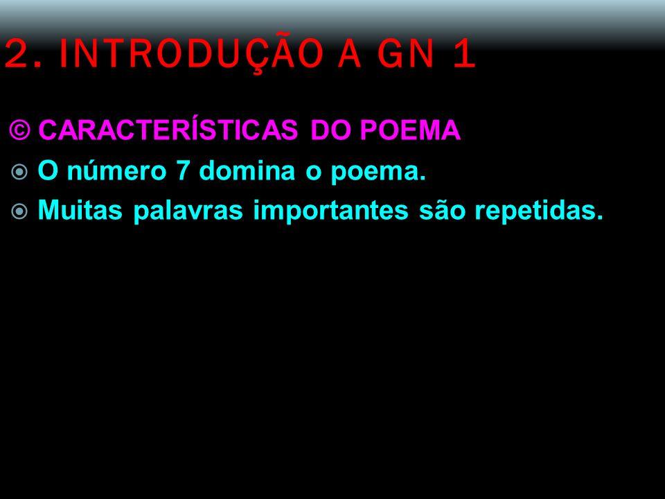 2. INTRODUÇÃO A GN 1 © CARACTERÍSTICAS DO POEMA O número 7 domina o poema. Muitas palavras importantes são repetidas.