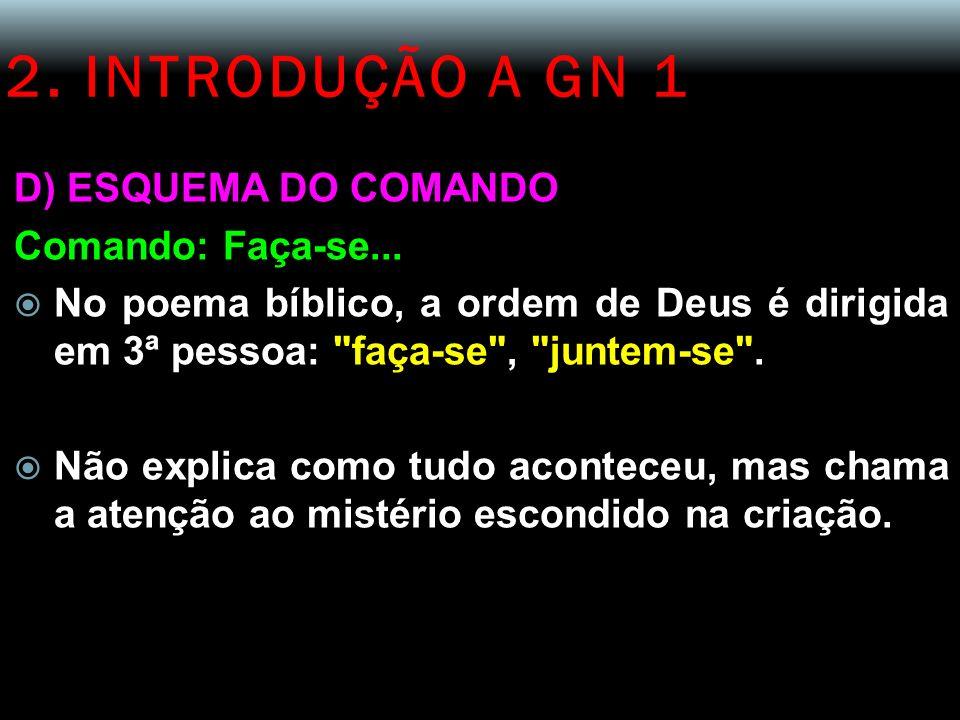 2. INTRODUÇÃO A GN 1 D) ESQUEMA DO COMANDO Comando: Faça-se... No poema bíblico, a ordem de Deus é dirigida em 3ª pessoa: