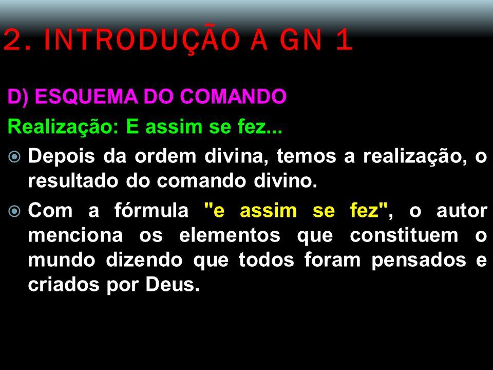 2. INTRODUÇÃO A GN 1 D) ESQUEMA DO COMANDO Realização: E assim se fez... Depois da ordem divina, temos a realização, o resultado do comando divino. Co