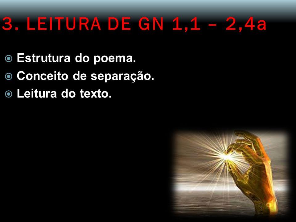 3. LEITURA DE GN 1,1 – 2,4a Estrutura do poema. Conceito de separação. Leitura do texto.