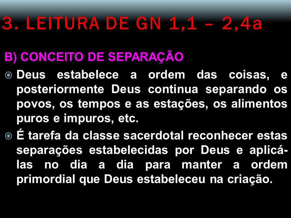 3. LEITURA DE GN 1,1 – 2,4a B) CONCEITO DE SEPARAÇÃO Deus estabelece a ordem das coisas, e posteriormente Deus continua separando os povos, os tempos