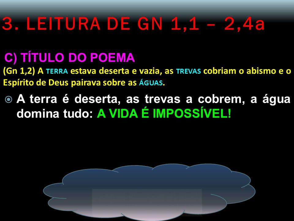 3. LEITURA DE GN 1,1 – 2,4a C) TÍTULO DO POEMA (Gn 1,2) A TERRA estava deserta e vazia, as TREVAS cobriam o abismo e o Espírito de Deus pairava sobre