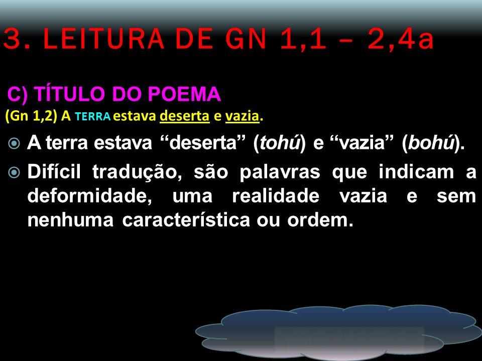 3. LEITURA DE GN 1,1 – 2,4a C) TÍTULO DO POEMA (Gn 1,2) A TERRA estava deserta e vazia. A terra estava deserta (tohú) e vazia (bohú). Difícil tradução
