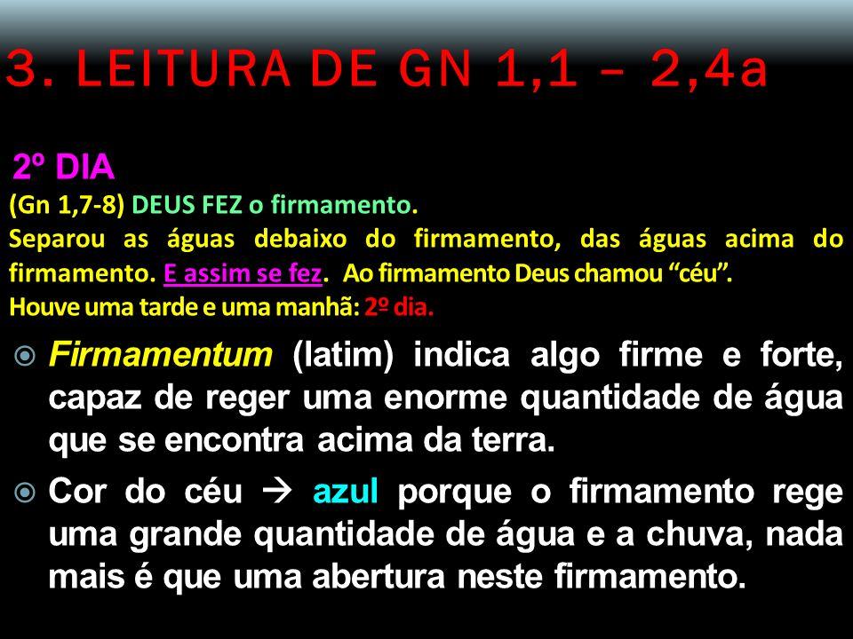 3. LEITURA DE GN 1,1 – 2,4a 2º DIA (Gn 1,7-8) DEUS FEZ o firmamento. Separou as águas debaixo do firmamento, das águas acima do firmamento. E assim se