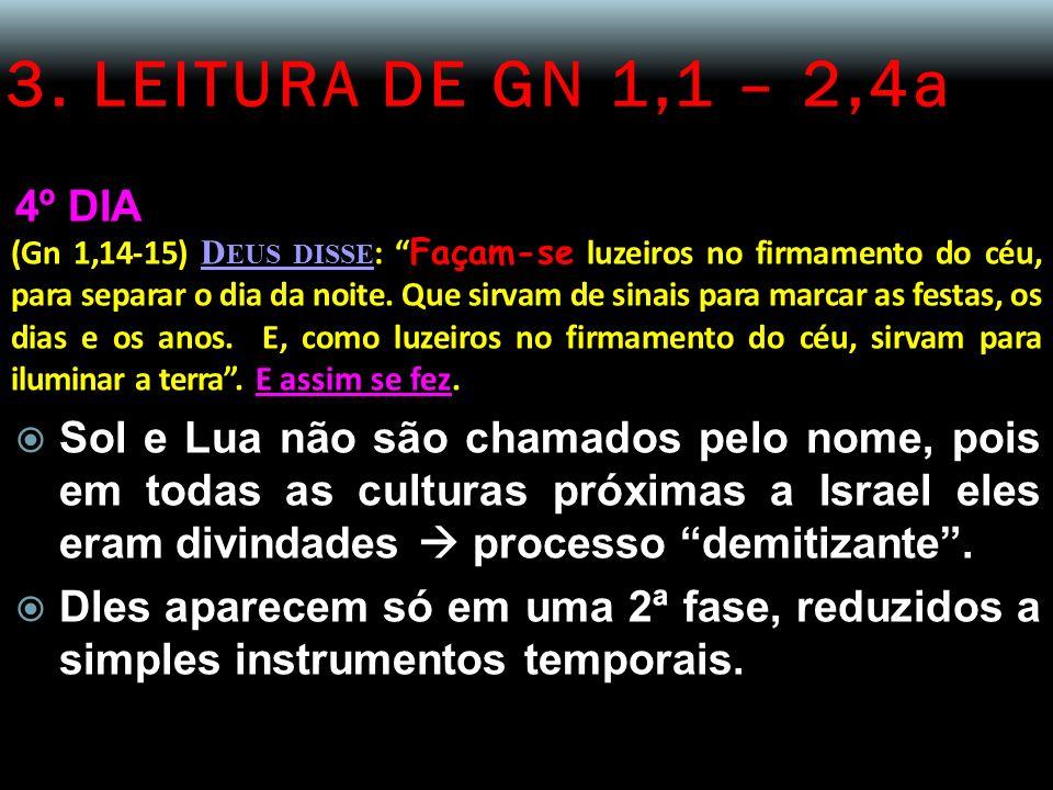 3. LEITURA DE GN 1,1 – 2,4a 4º DIA (Gn 1,14-15) D EUS DISSE : Façam-se luzeiros no firmamento do céu, para separar o dia da noite. Que sirvam de sinai