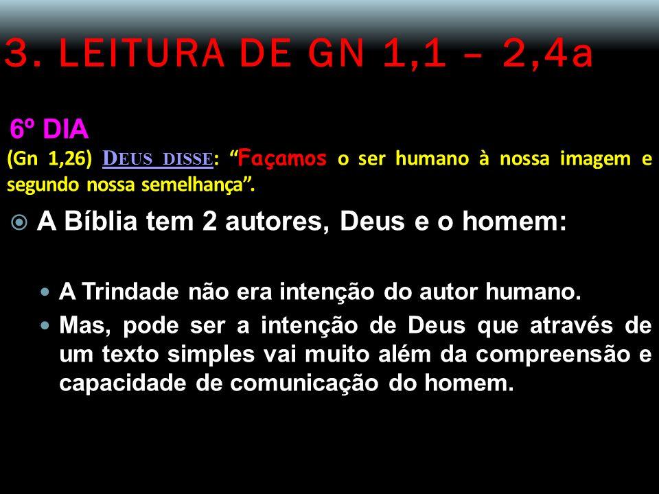 3. LEITURA DE GN 1,1 – 2,4a 6º DIA (Gn 1,26) D EUS DISSE : Façamos o ser humano à nossa imagem e segundo nossa semelhança. A Bíblia tem 2 autores, Deu