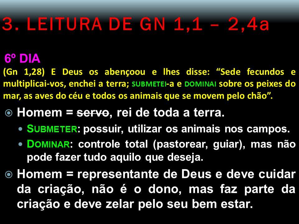3. LEITURA DE GN 1,1 – 2,4a 6º DIA (Gn 1,28) E Deus os abençoou e lhes disse: Sede fecundos e multiplicai-vos, enchei a terra; SUBMETEI -a e DOMINAI s