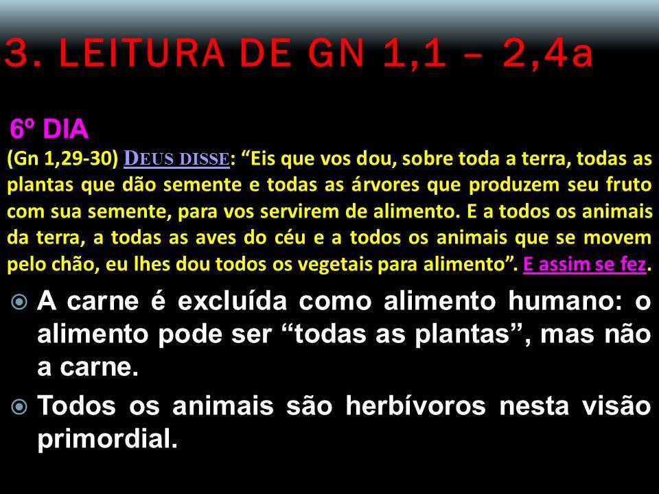 3. LEITURA DE GN 1,1 – 2,4a 6º DIA (Gn 1,29-30) D EUS DISSE : Eis que vos dou, sobre toda a terra, todas as plantas que dão semente e todas as árvores