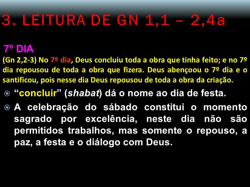 3. LEITURA DE GN 1,1 – 2,4a 7º DIA (Gn 2,2-3) No 7º dia, Deus concluiu toda a obra que tinha feito; e no 7º dia repousou de toda a obra que fizera. De