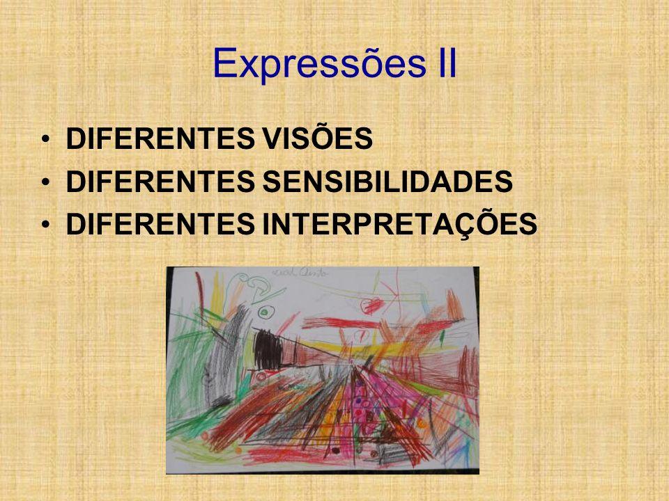 Expressões II DIFERENTES VISÕES DIFERENTES SENSIBILIDADES DIFERENTES INTERPRETAÇÕES
