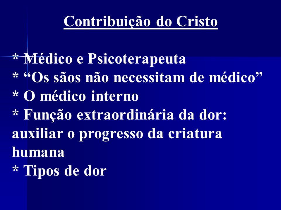 Contribuição do Cristo * Médico e Psicoterapeuta * Os sãos não necessitam de médico * O médico interno * Função extraordinária da dor: auxiliar o progresso da criatura humana * Tipos de dor