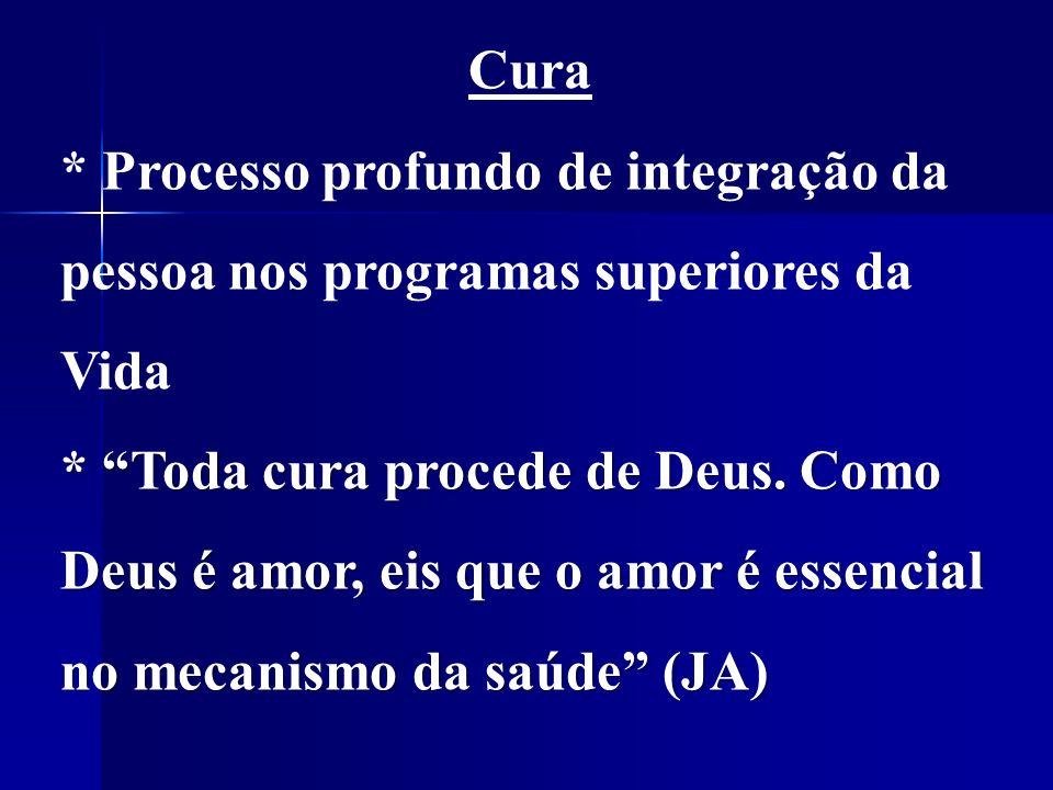 Cura * Processo profundo de integração da pessoa nos programas superiores da Vida * Toda cura procede de Deus.