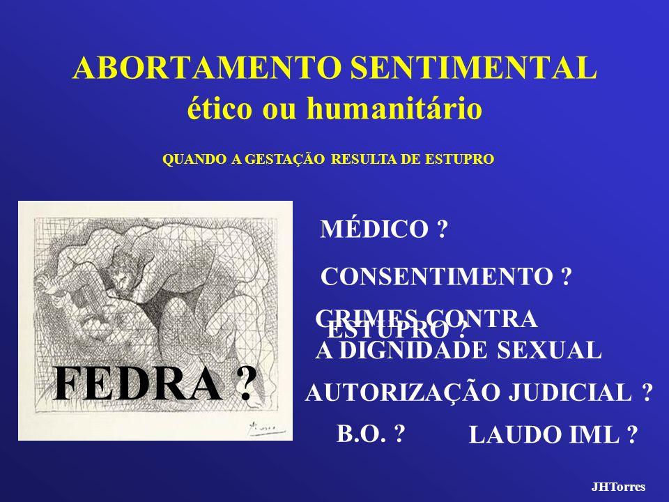 ABORTAMENTO SENTIMENTAL ético ou humanitário AUTORIZAÇÃO JUDICIAL ? QUANDO A GESTAÇÃO RESULTA DE ESTUPRO B.O. ? CONSENTIMENTO ? ESTUPRO ? MÉDICO ? LAU