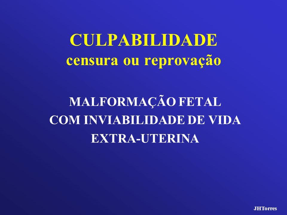 CULPABILIDADE censura ou reprovação MALFORMAÇÃO FETAL COM INVIABILIDADE DE VIDA EXTRA-UTERINA JHTorres