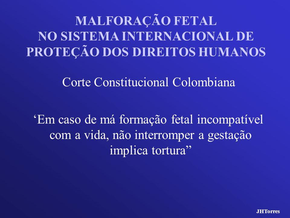 MALFORAÇÃO FETAL NO SISTEMA INTERNACIONAL DE PROTEÇÃO DOS DIREITOS HUMANOS Corte Constitucional Colombiana Em caso de má formação fetal incompatível c
