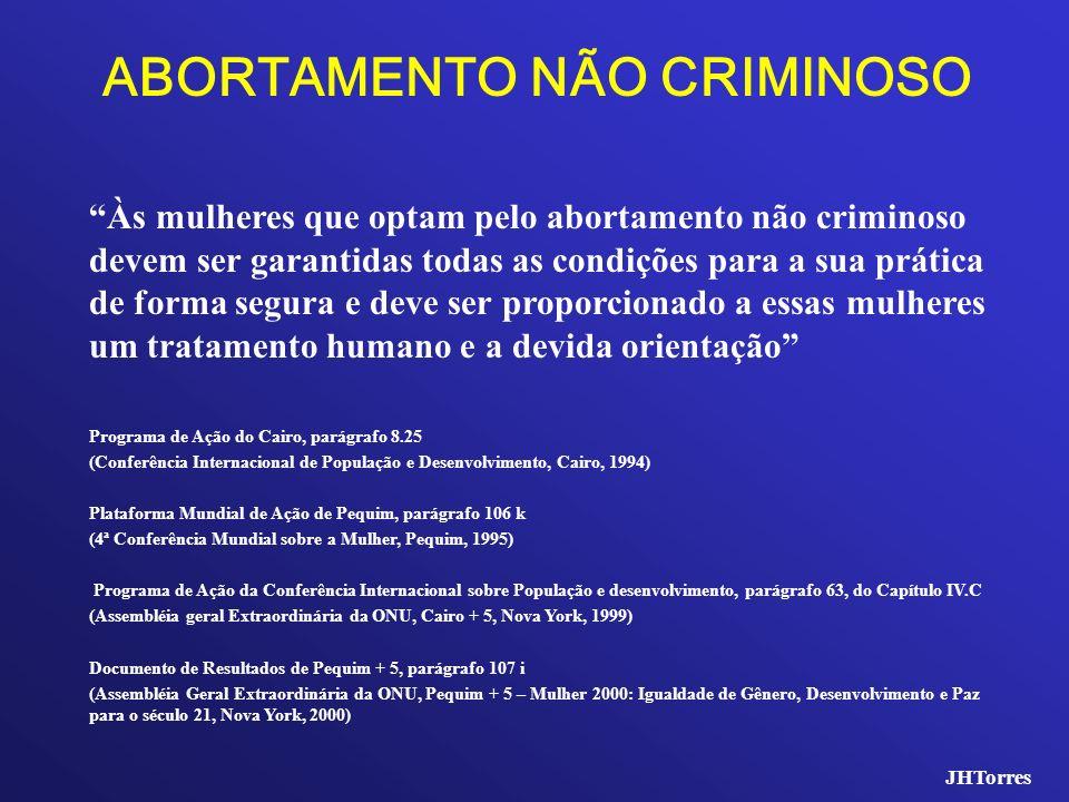 ABORTAMENTO NÃO CRIMINOSO Às mulheres que optam pelo abortamento não criminoso devem ser garantidas todas as condições para a sua prática de forma seg