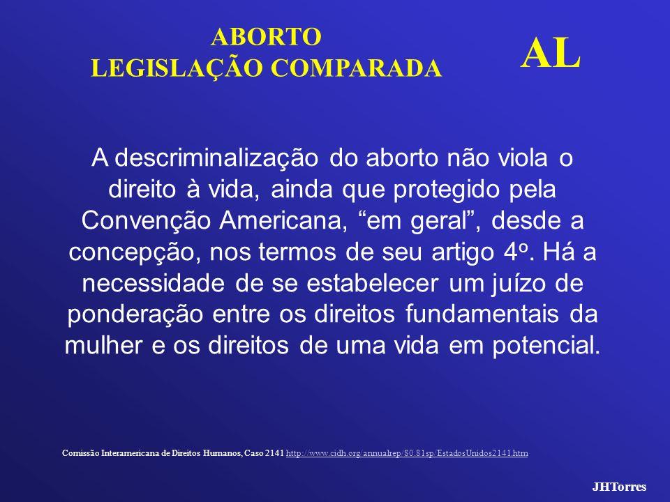 JHTorres ABORTO LEGISLAÇÃO COMPARADA AL A descriminalização do aborto não viola o direito à vida, ainda que protegido pela Convenção Americana, em ger