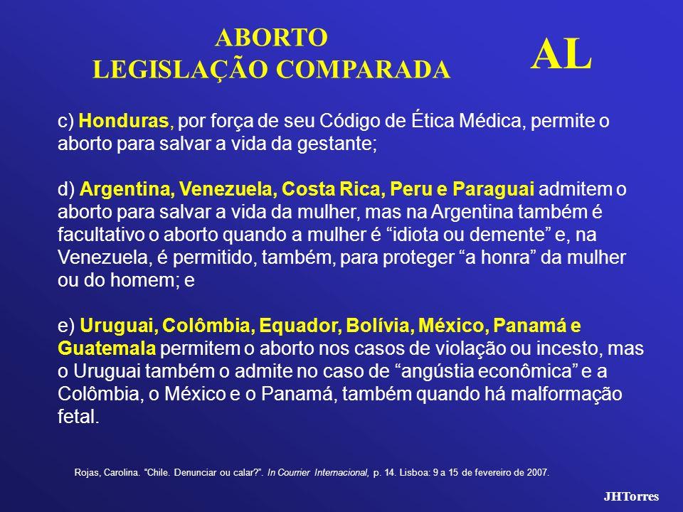 JHTorres ABORTO LEGISLAÇÃO COMPARADA AL c) Honduras, por força de seu Código de Ética Médica, permite o aborto para salvar a vida da gestante; d) Arge