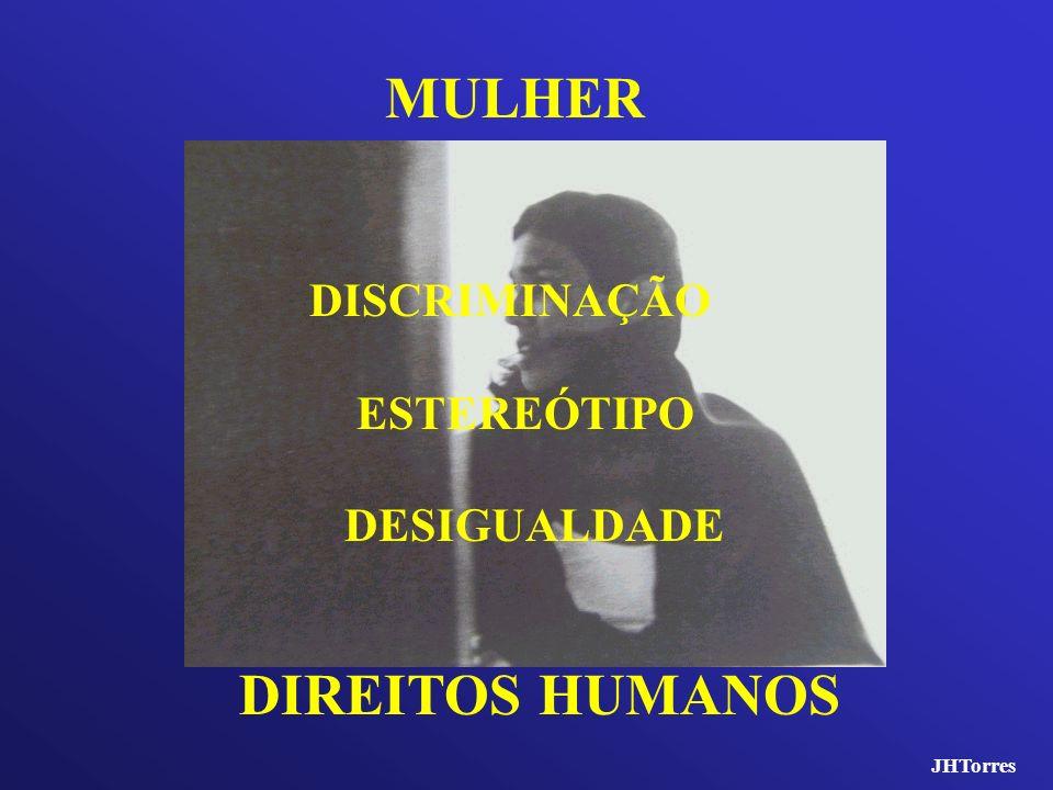 MULHER DISCRIMINAÇÃO ESTEREÓTIPO DESIGUALDADE DIREITOS HUMANOS JHTorres