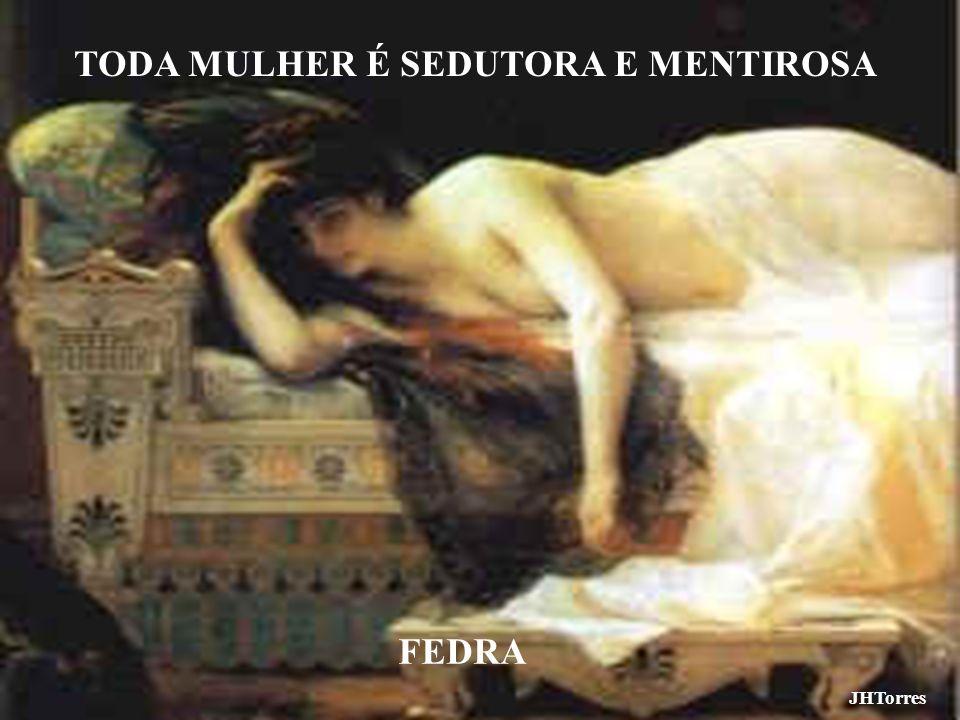 JHTorres TODA MULHER É SEDUTORA E MENTIROSA FEDRA