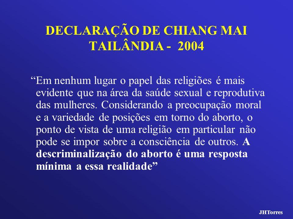 DECLARAÇÃO DE CHIANG MAI TAILÂNDIA - 2004 Em nenhum lugar o papel das religiões é mais evidente que na área da saúde sexual e reprodutiva das mulheres