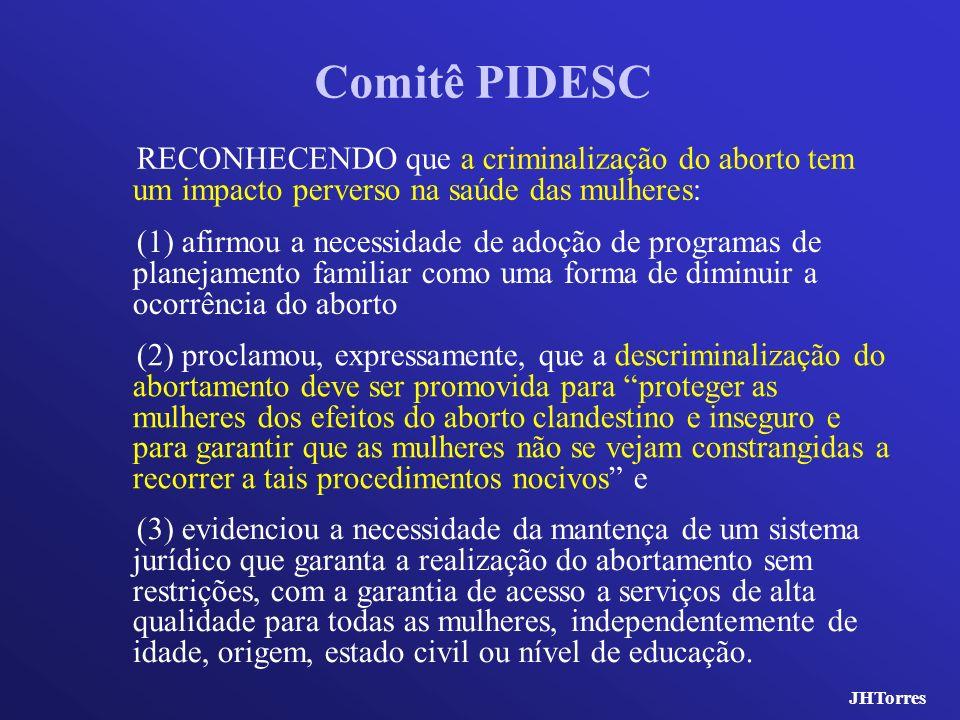 Comitê PIDESC RECONHECENDO que a criminalização do aborto tem um impacto perverso na saúde das mulheres: (3) evidenciou a necessidade da mantença de u