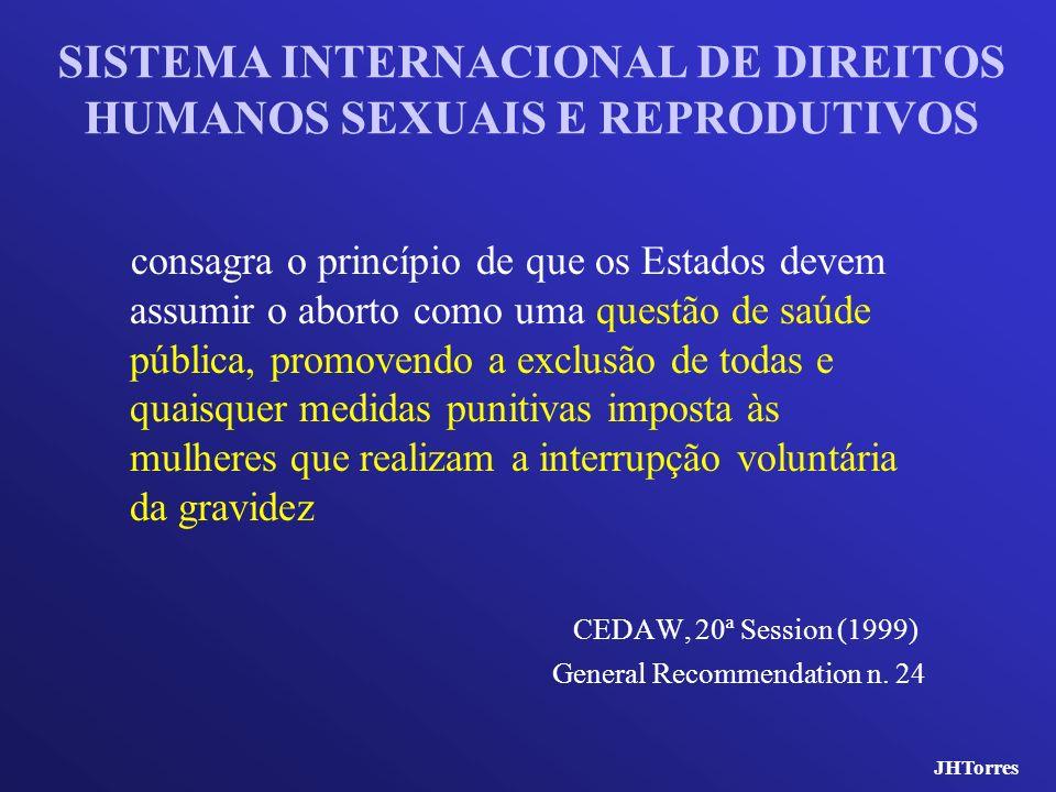 SISTEMA INTERNACIONAL DE DIREITOS HUMANOS SEXUAIS E REPRODUTIVOS consagra o princípio de que os Estados devem assumir o aborto como uma questão de saú