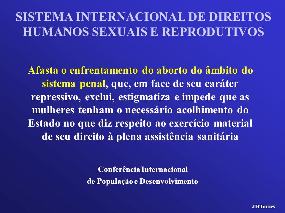 SISTEMA INTERNACIONAL DE DIREITOS HUMANOS SEXUAIS E REPRODUTIVOS Afasta o enfrentamento do aborto do âmbito do sistema penal, que, em face de seu cará