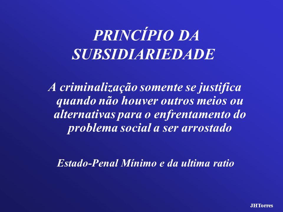 A criminalização somente se justifica quando não houver outros meios ou alternativas para o enfrentamento do problema social a ser arrostado PRINCÍPIO