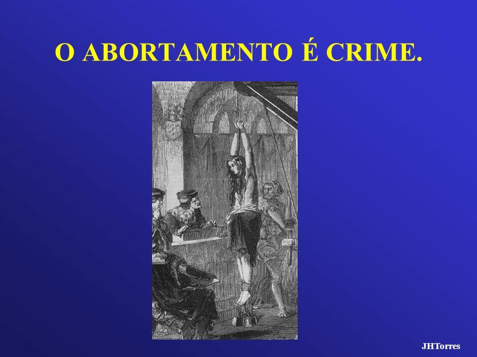 O ABORTAMENTO É CRIME. JHTorres