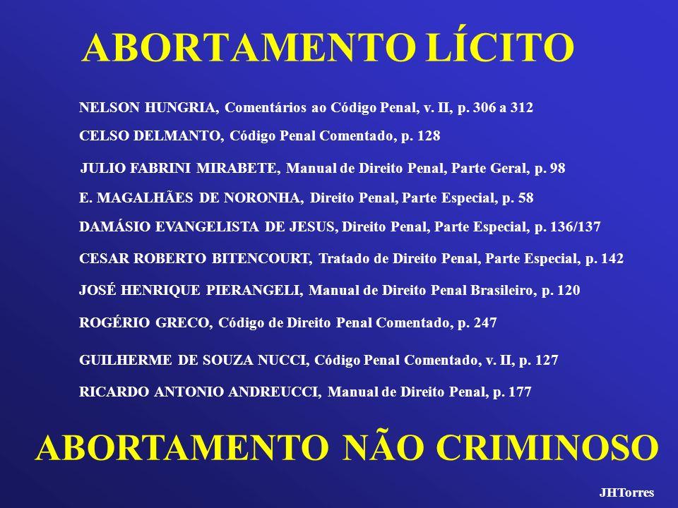 ABORTAMENTO LÍCITO CELSO DELMANTO, Código Penal Comentado, p. 128 NELSON HUNGRIA, Comentários ao Código Penal, v. II, p. 306 a 312 JULIO FABRINI MIRAB
