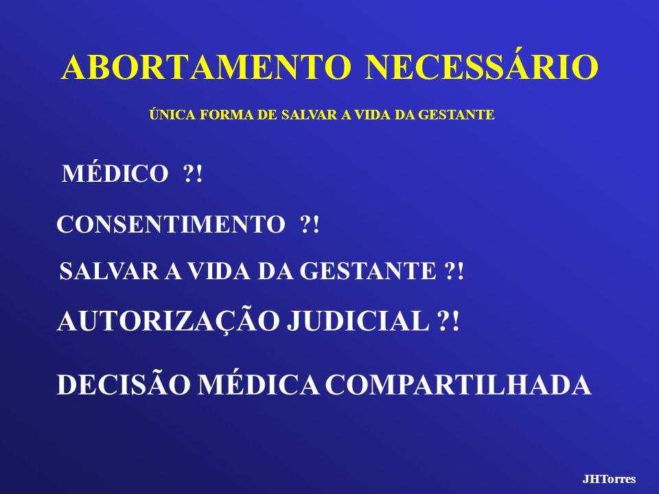 ABORTAMENTO NECESSÁRIO AUTORIZAÇÃO JUDICIAL ?! ÚNICA FORMA DE SALVAR A VIDA DA GESTANTE MÉDICO ?! CONSENTIMENTO ?! SALVAR A VIDA DA GESTANTE ?! DECISÃ