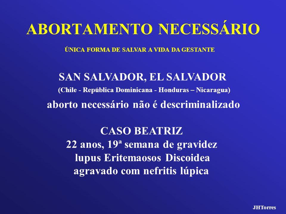 ABORTAMENTO NECESSÁRIO ÚNICA FORMA DE SALVAR A VIDA DA GESTANTE CASO BEATRIZ 22 anos, 19ª semana de gravidez lupus Eritemaosos Discoidea agravado com