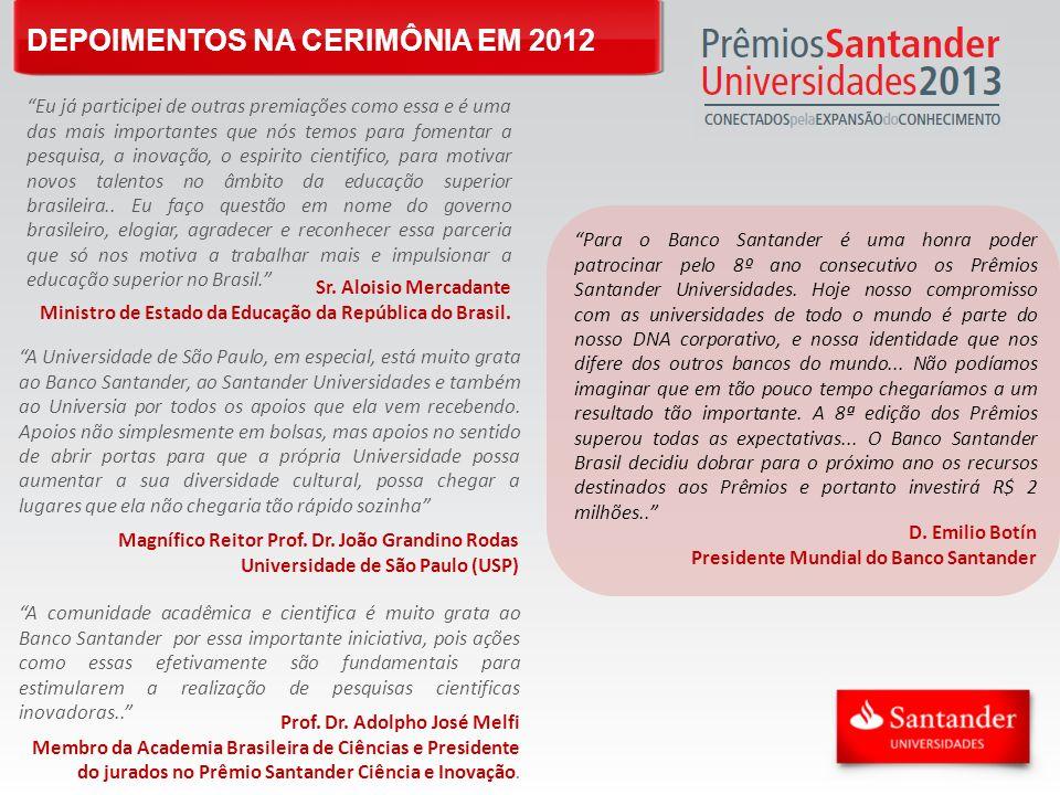 DEPOIMENTOS NA CERIMÔNIA EM 2012 A Universidade de São Paulo, em especial, está muito grata ao Banco Santander, ao Santander Universidades e também ao
