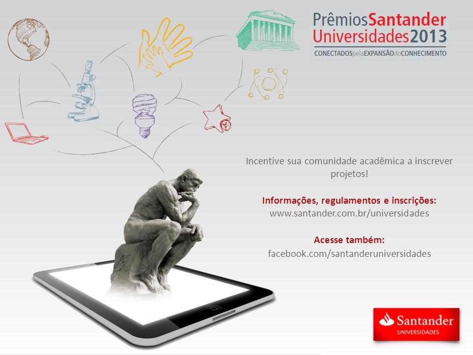 Incentive sua comunidade acadêmica a inscrever projetos! Informações, regulamentos e inscrições: www.santander.com.br/universidades Acesse também: fac