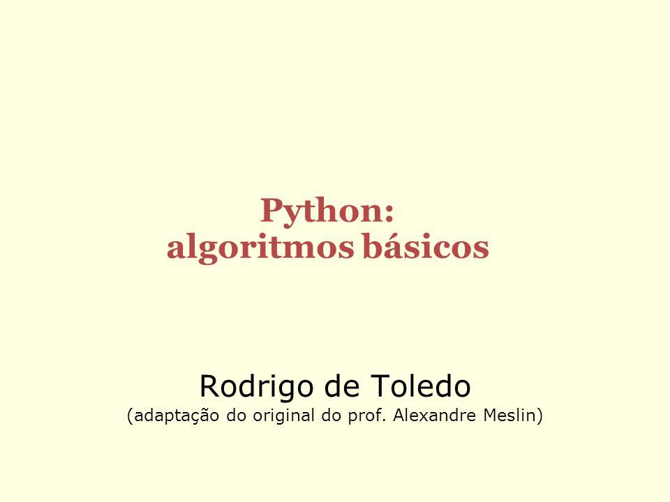 Rodrigo de Toledo (adaptação do original do prof. Alexandre Meslin) Python: algoritmos básicos