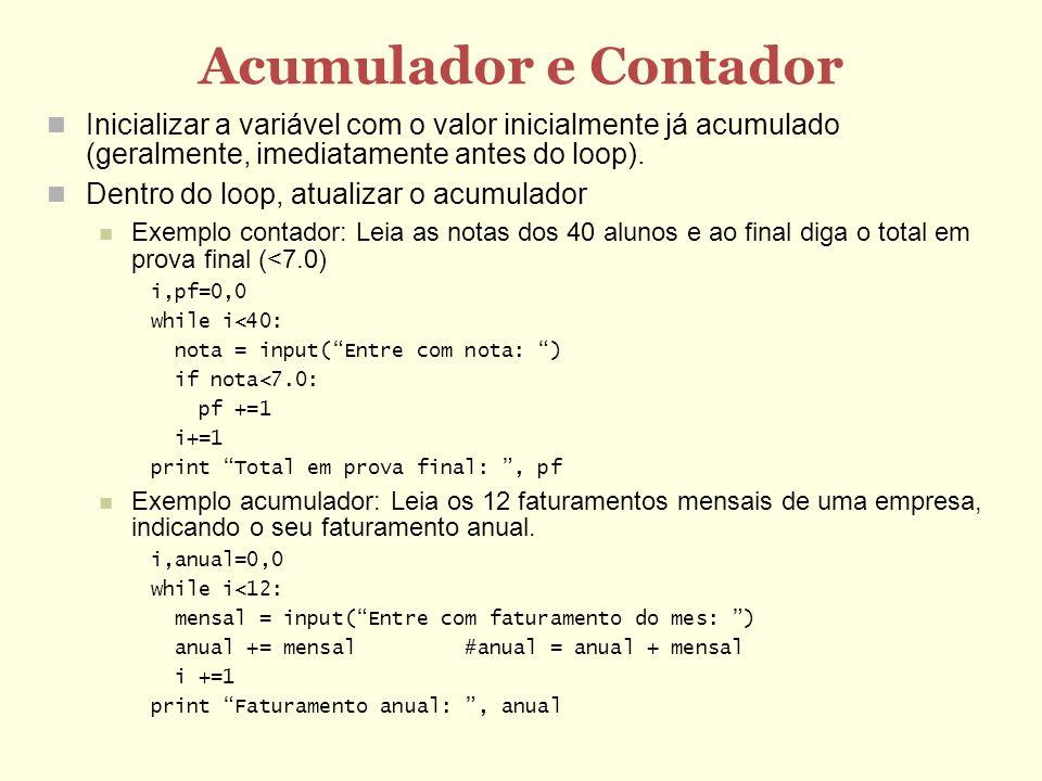 Acumulador e Contador Inicializar a variável com o valor inicialmente já acumulado (geralmente, imediatamente antes do loop). Dentro do loop, atualiza