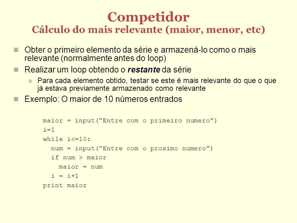 Competidor Cálculo do mais relevante (maior, menor, etc) Obter o primeiro elemento da série e armazená-lo como o mais relevante (normalmente antes do