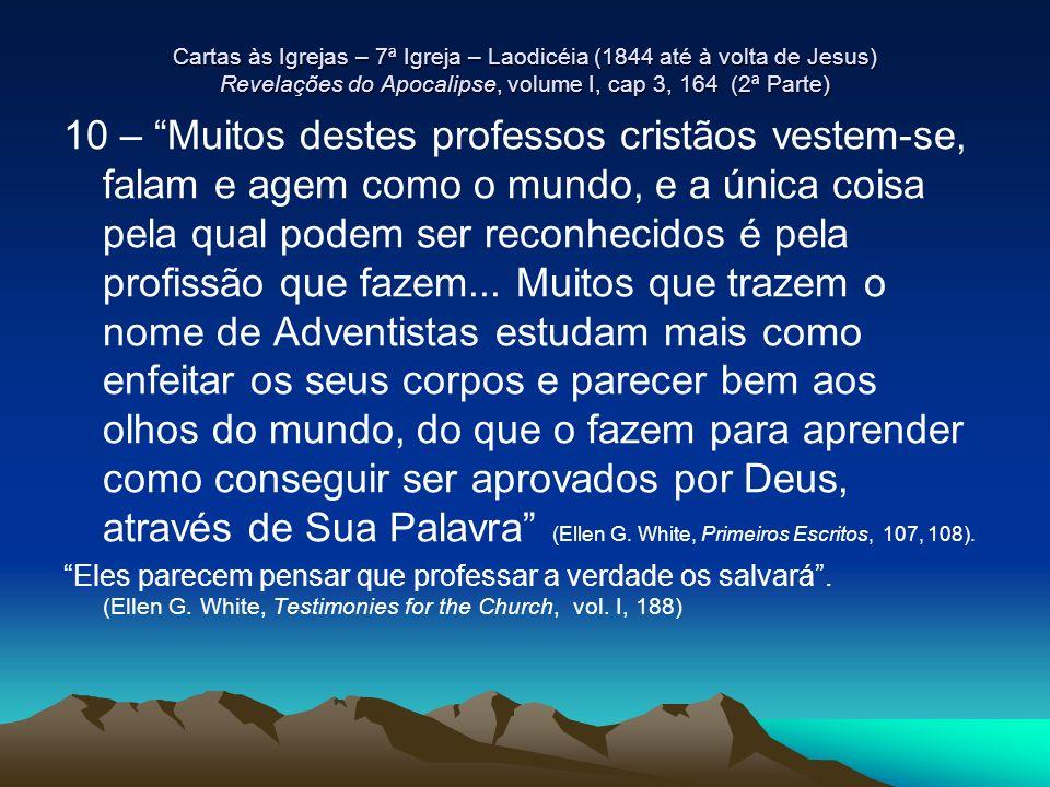 Cartas às Igrejas – 7ª Igreja – Laodicéia (1844 até à volta de Jesus) Revelações do Apocalipse, volume I, cap 3, 164 (2ª Parte) 10 – Muitos destes pro