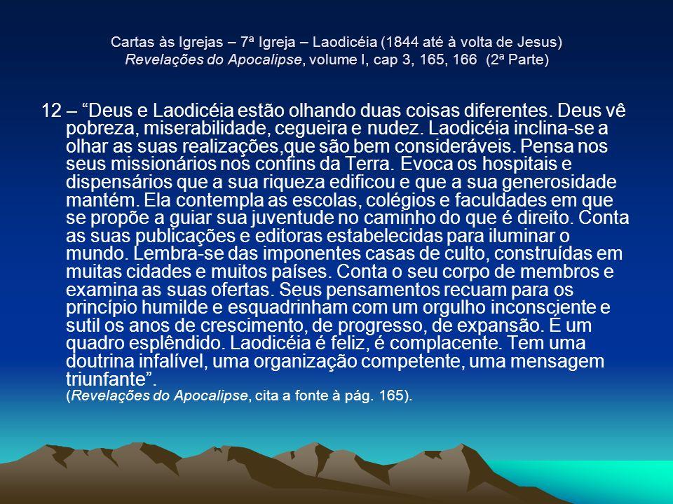 Cartas às Igrejas – 7ª Igreja – Laodicéia (1844 até à volta de Jesus) Revelações do Apocalipse, volume I, cap 3, 165, 166 (2ª Parte) 12 – Deus e Laodi